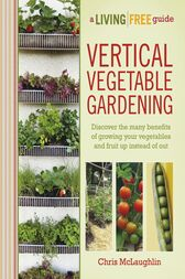 Vertical Vegetable Gardening by Chris McLaughlin