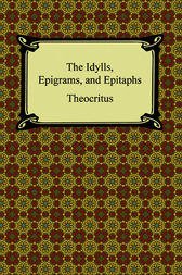 The Idylls, Epigrams, and Epitaphs by Theocritus