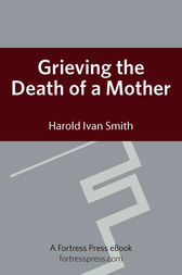 Grieving the Death of a Mother by Harold Ivan Smith