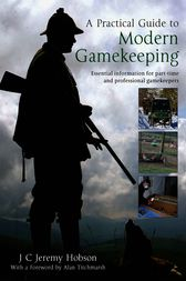 A Practical Guide to Modern Gamekeeping by J.C. Jeremy Hobson