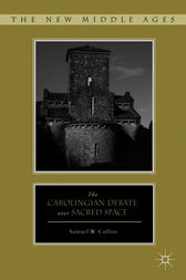 The Carolingian Debate over Sacred Space by Samuel W. Collins