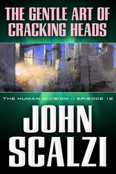 The Human Division #12: The Gentle Art of Cracking Heads by John Scalzi