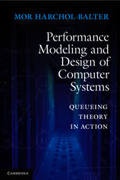 Performance Modeling and Design of Computer Systems by Mor Harchol-Balter