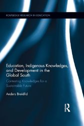 Education, Indigenous Knowledges, and Development in the Global South by Anders Breidlid