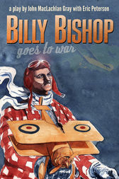 Billy Bishop Goes to War by John Gray
