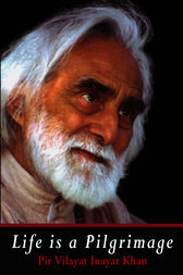 Life is a Pilgrimage by Pir Vilayat inayat Khan