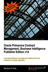 Oracle Primavera Contract Management, Business Intelligence Publisher Edition v14 by Stephen D. Kelly