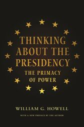 Thinking About the Presidency by William G. Howell
