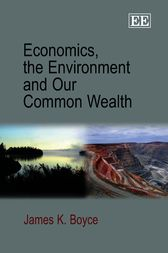 Economics, the Environment and Our Common Wealth by J.K. Boyce