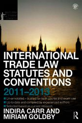 International Trade Law Statutes and Conventions 2011-2013 by Indira Carr