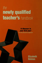 The Newly Qualified Teacher's Handbook by Elizabeth Holmes