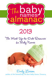 The 2013 Baby Names Almanac by Emily Larson