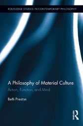 A Philosophy of Material Culture by Beth Preston