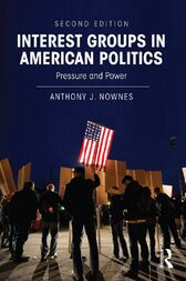 Interest Groups in American Politics by Anthony J. Nownes