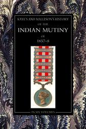 The History of the Indian Mutiny of 1857-58: Vol 3 by John Kaye