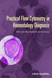 Practical Flow Cytometry in Haematology Diagnosis by Mike Leach