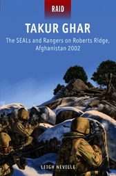 Takur Ghar - The SEALs and Rangers on Roberts Ridge, Afghanistan 2002