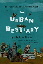 The Urban Bestiary by Lyanda Lynn Haupt