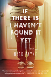 If There Is I Haven't Found It Yet by Nick Payne