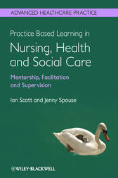Practice Based Learning in Nursing, Health and Social Care: Mentorship, Facilitation and Supervision by Ian Scott