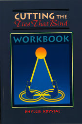 Cutting the Ties That Bind Workbook by Phyllis Krystal