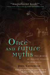 Once and Future Myths by Phil Cousineau