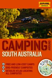 Camping around South Australia by Explore Australia Publishing