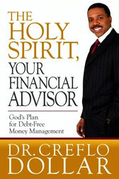 The Holy Spirit, Your Financial Advisor by Creflo Dollar