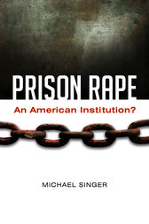 Prison Rape: An American Institution? by Michael Singer