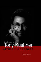 The Theater of Tony Kushner by James Fisher
