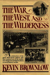 The West, The War, and The Wilderness by Kevin Brownlow