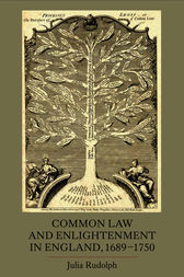 Common Law and Enlightenment in England, 1689-1750 by Julia Rudolph