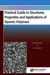 Practical Guide to Structures, Properties and Applications of Styrenic Polymers by Norbert Niessner