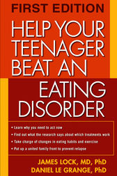 Help Your Teenager Beat an Eating Disorder, First Edition by James Lock