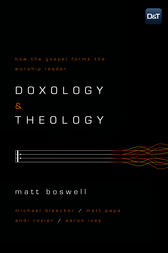 Doxology and Theology by Matt Boswell