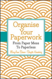 Organise Your Paperwork by MaryAnne Bennie