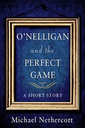 O'Nelligan and the Perfect Game by Michael Nethercott
