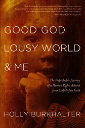 Good God, Lousy World, and Me by Holly Burkhalter