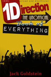 One Direction - The Unofficial Book of Everything by Jack Goldstein