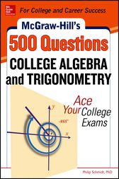 McGraw-Hill's 500 College Algebra and Trigonometry Questions: Ace Your College Exams by Philip Schmidt