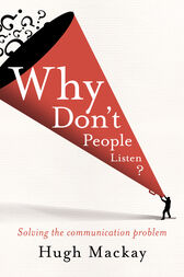 Why Don't People Listen? by Hugh Mackay
