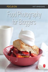 Focus On Food Photography for Bloggers (Focus On Series) by Matt Armendariz