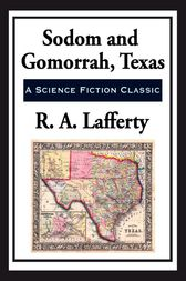 Sodom and Gamorrah, Texas by R. A. Lafferty