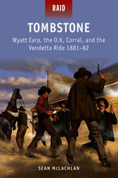 Tombstone - Wyatt Earp, the O.K. Corral, and the Vendetta Ride 1881-82 by Sean Mclachlan