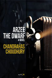 Arzee the Dwarf by Chandrahas Choudhury