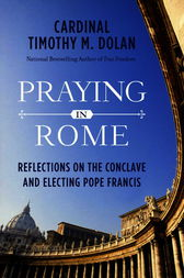 Praying in Rome by Timothy M. Dolan