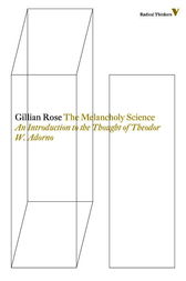 The Melancholy Science by Gillian Rose