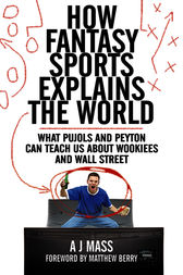 How Fantasy Sports Explains the World by AJ Mass