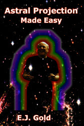 Astral Projection Made Easy by E. J. Gold