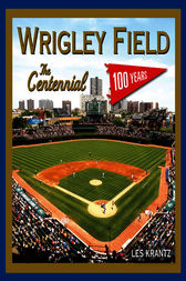 Wrigley Field: The Centennial by Les Krantz